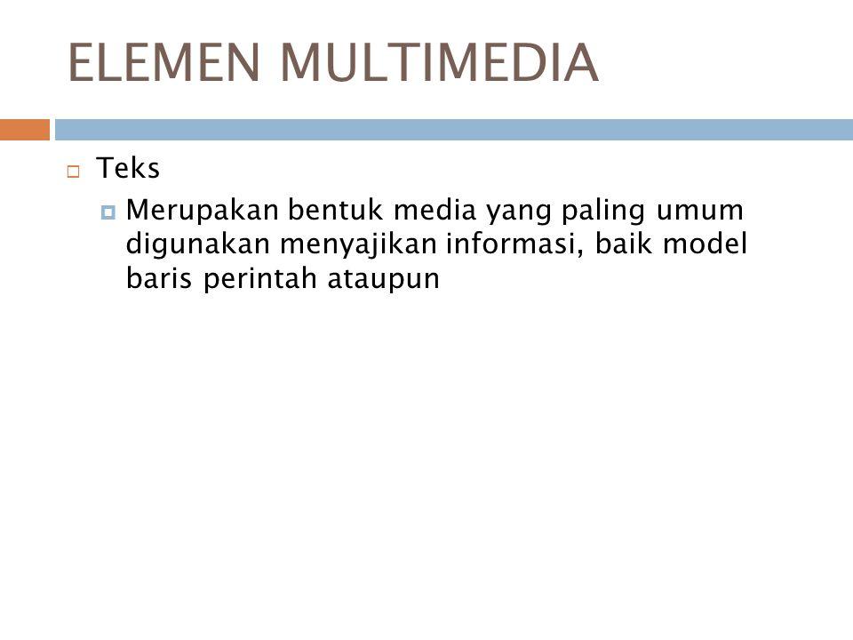 ELEMEN MULTIMEDIA  Teks  Merupakan bentuk media yang paling umum digunakan menyajikan informasi, baik model baris perintah ataupun