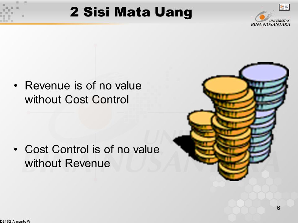 D2182-Armanto W 6 2 Sisi Mata Uang Revenue is of no value without Cost Control Cost Control is of no value without Revenue
