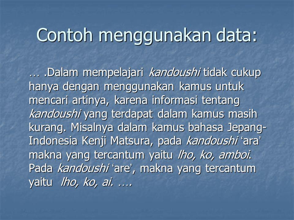 Contoh menggunakan data: ….Dalam mempelajari kandoushi tidak cukup hanya dengan menggunakan kamus untuk mencari artinya, karena informasi tentang kand