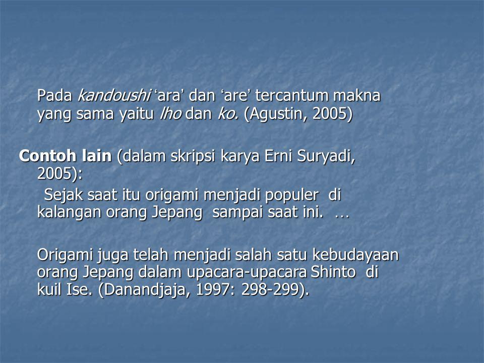 Pada kandoushi ' ara ' dan ' are ' tercantum makna yang sama yaitu lho dan ko. (Agustin, 2005) Contoh lain (dalam skripsi karya Erni Suryadi, 2005): S