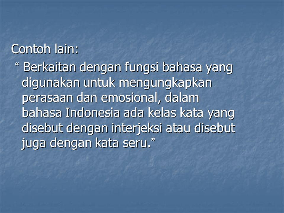 "Contoh lain: "" Berkaitan dengan fungsi bahasa yang digunakan untuk mengungkapkan perasaan dan emosional, dalam bahasa Indonesia ada kelas kata yang di"