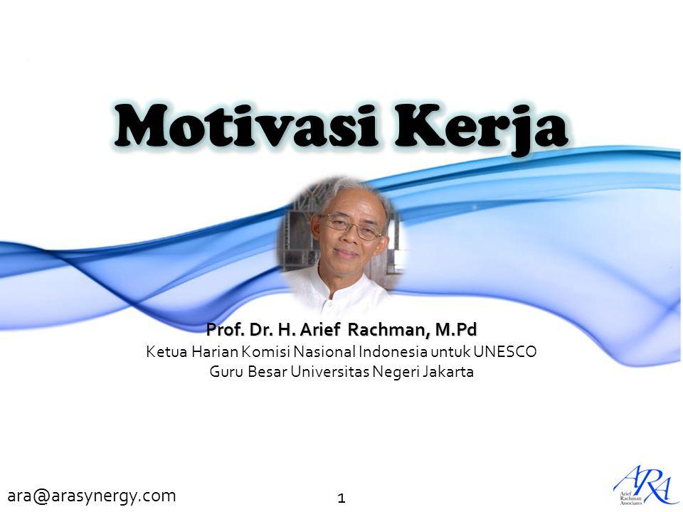 ara@arasynergy.com 1 Prof. Dr. H. Arief Rachman, M.Pd Ketua Harian Komisi Nasional Indonesia untuk UNESCO Guru Besar Universitas Negeri Jakarta