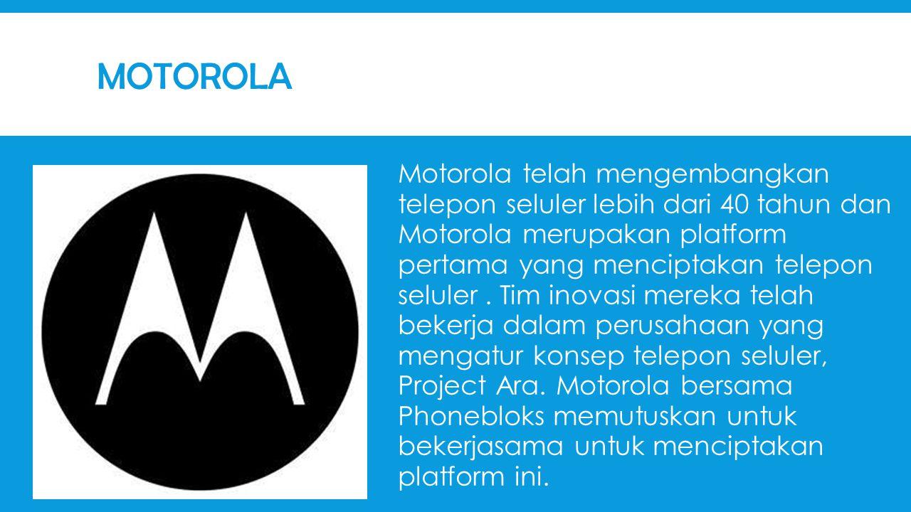 MOTOROLA Motorola telah mengembangkan telepon seluler lebih dari 40 tahun dan Motorola merupakan platform pertama yang menciptakan telepon seluler.