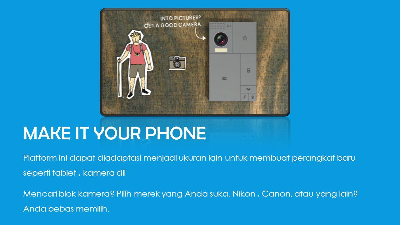 MAKE IT YOUR PHONE Platform ini dapat diadaptasi menjadi ukuran lain untuk membuat perangkat baru seperti tablet, kamera dll Mencari blok kamera.
