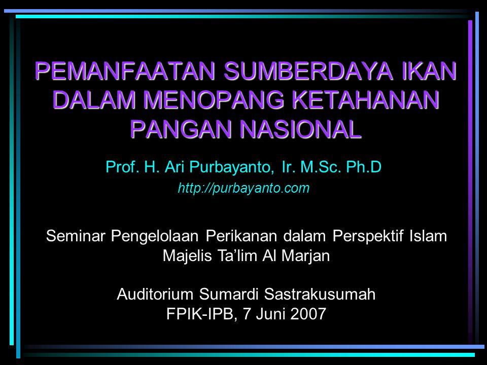 PEMANFAATAN SUMBERDAYA IKAN DALAM MENOPANG KETAHANAN PANGAN NASIONAL Prof. H. Ari Purbayanto, Ir. M.Sc. Ph.D http://purbayanto.com Seminar Pengelolaan