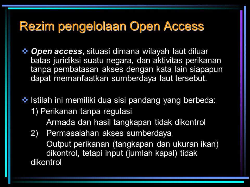 Rezim pengelolaan Open Access  Open access, situasi dimana wilayah laut diluar batas juridiksi suatu negara, dan aktivitas perikanan tanpa pembatasan