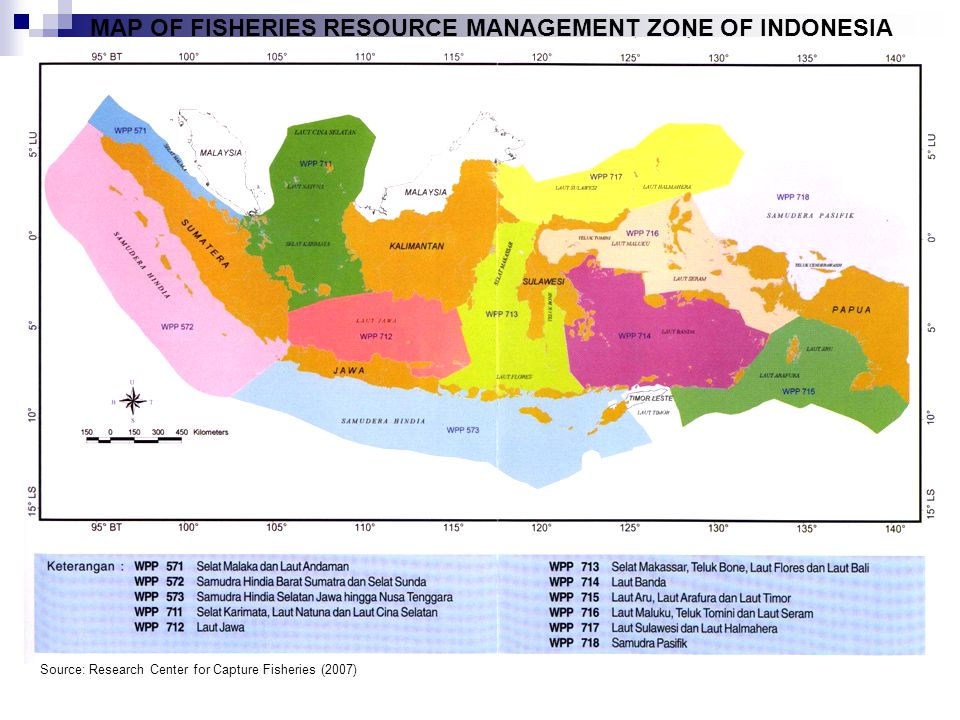MAP OF FISHERIES RESOURCE MANAGEMENT ZONE OF INDONESIA Source: Research Center for Capture Fisheries (2007)