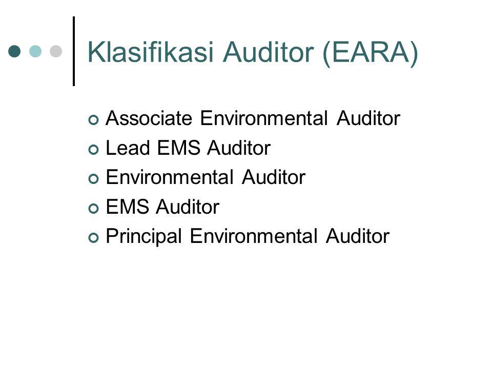 Klasifikasi Auditor (EARA) Associate Environmental Auditor Lead EMS Auditor Environmental Auditor EMS Auditor Principal Environmental Auditor