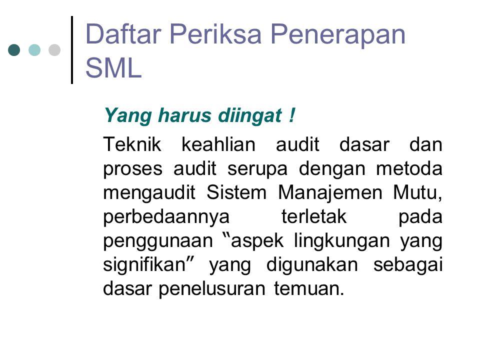 Daftar Periksa Penerapan SML Yang harus diingat ! Teknik keahlian audit dasar dan proses audit serupa dengan metoda mengaudit Sistem Manajemen Mutu, p