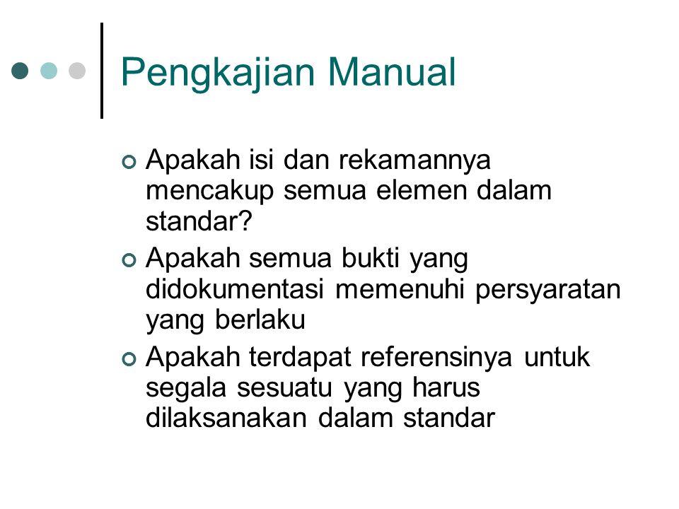 Pengkajian Manual Apakah isi dan rekamannya mencakup semua elemen dalam standar? Apakah semua bukti yang didokumentasi memenuhi persyaratan yang berla