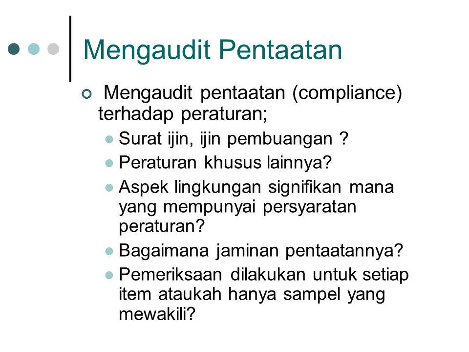 Mengaudit Pentaatan Mengaudit pentaatan (compliance) terhadap peraturan; Surat ijin, ijin pembuangan .