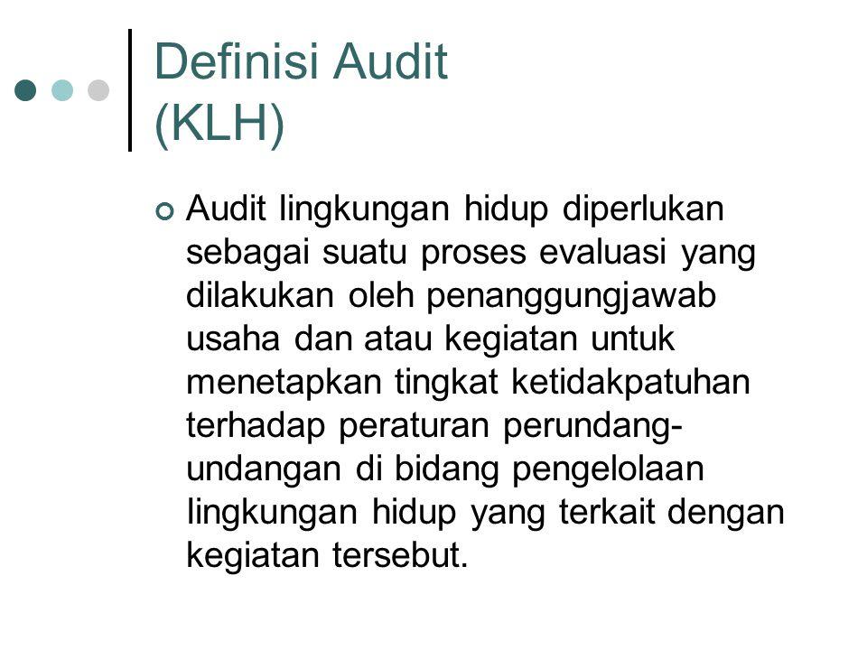 Definisi Audit (KLH) Audit Iingkungan hidup diperlukan sebagai suatu proses evaluasi yang dilakukan oleh penanggungjawab usaha dan atau kegiatan untuk menetapkan tingkat ketidakpatuhan terhadap peraturan perundang- undangan di bidang pengelolaan Iingkungan hidup yang terkait dengan kegiatan tersebut.