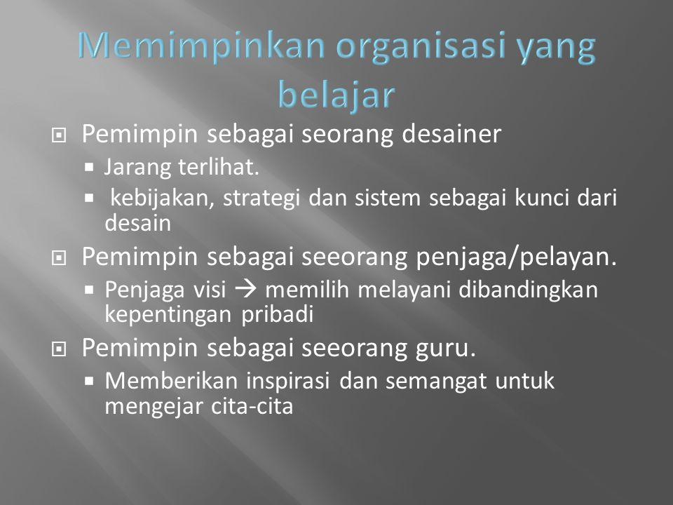  Pemimpin sebagai seorang desainer  Jarang terlihat.  kebijakan, strategi dan sistem sebagai kunci dari desain  Pemimpin sebagai seeorang penjaga/