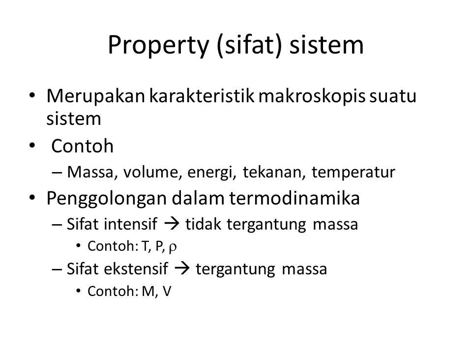 Property (sifat) sistem Merupakan karakteristik makroskopis suatu sistem Contoh – Massa, volume, energi, tekanan, temperatur Penggolongan dalam termod