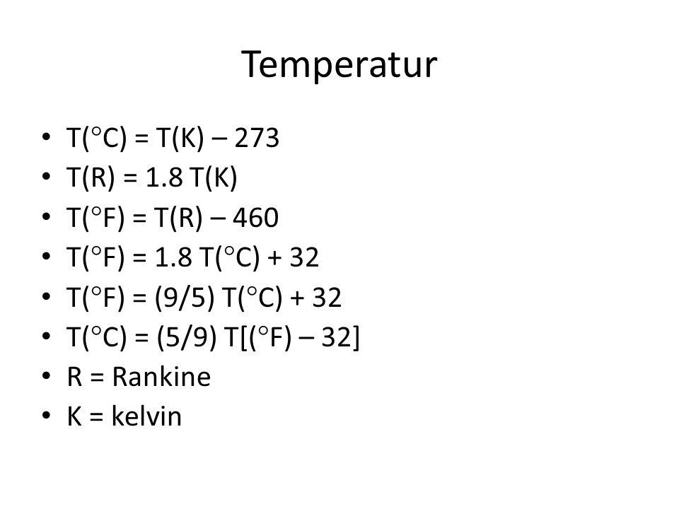Temperatur T(  C) = T(K) – 273 T(R) = 1.8 T(K) T(  F) = T(R) – 460 T(  F) = 1.8 T(  C) + 32 T(  F) = (9/5) T(  C) + 32 T(  C) = (5/9) T[(  F)
