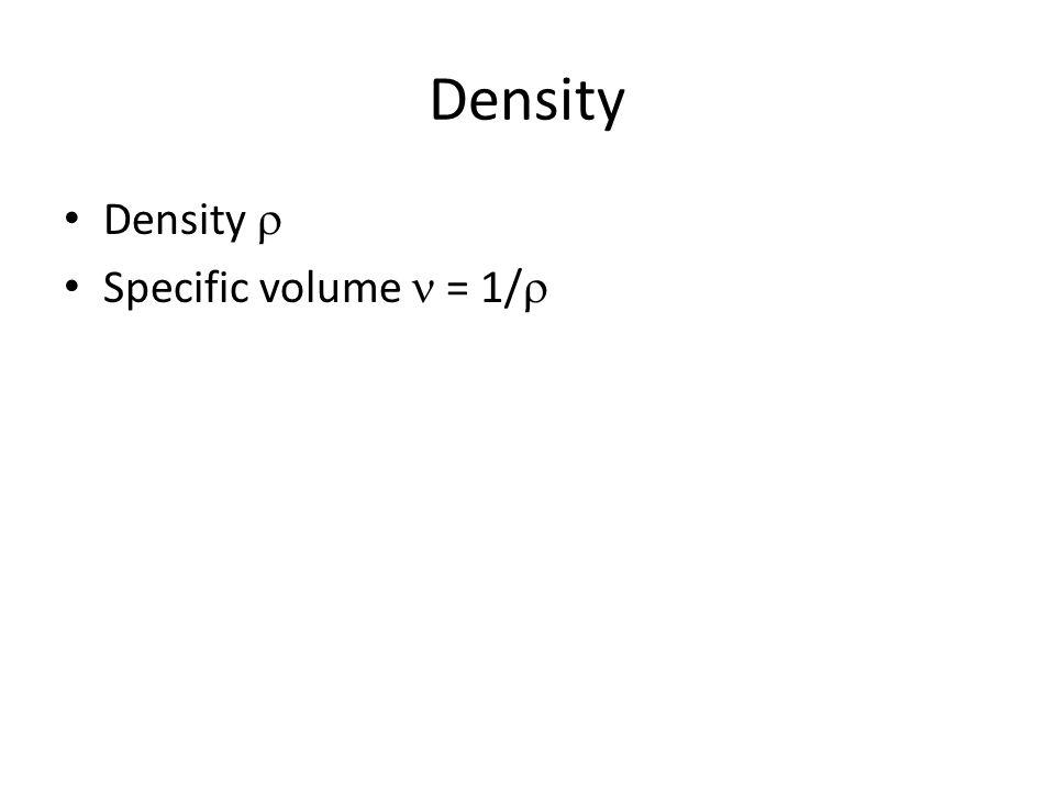 Density Density  Specific volume = 1/ 