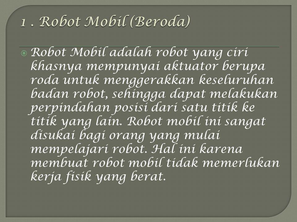  Robot Mobil adalah robot yang ciri khasnya mempunyai aktuator berupa roda untuk menggerakkan keseluruhan badan robot, sehingga dapat melakukan perpindahan posisi dari satu titik ke titik yang lain.