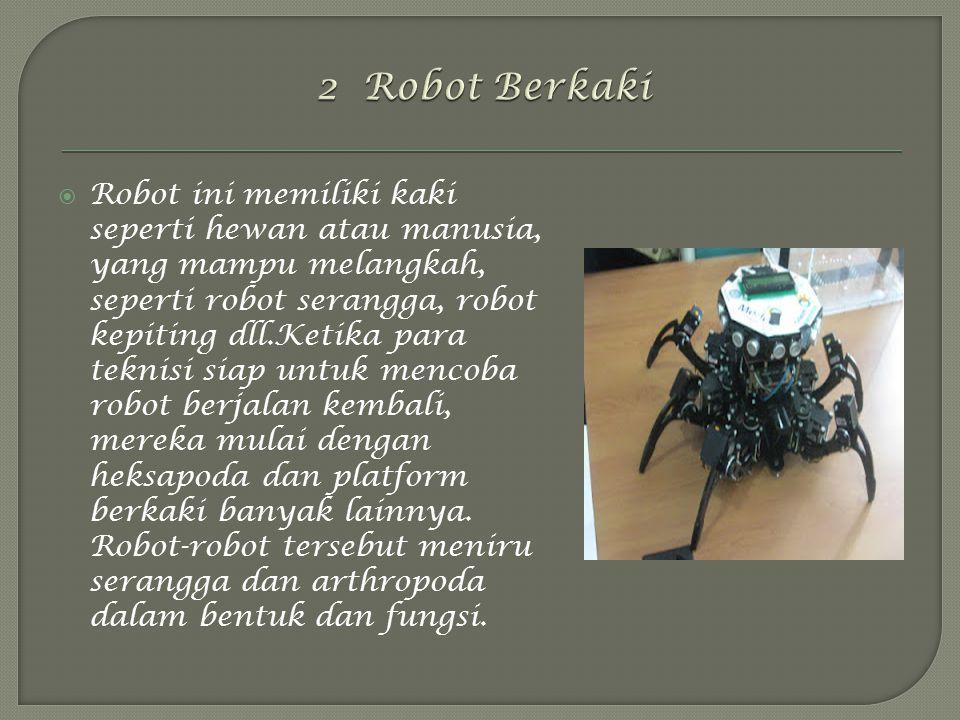  Robot ini memiliki kaki seperti hewan atau manusia, yang mampu melangkah, seperti robot serangga, robot kepiting dll.Ketika para teknisi siap untuk mencoba robot berjalan kembali, mereka mulai dengan heksapoda dan platform berkaki banyak lainnya.