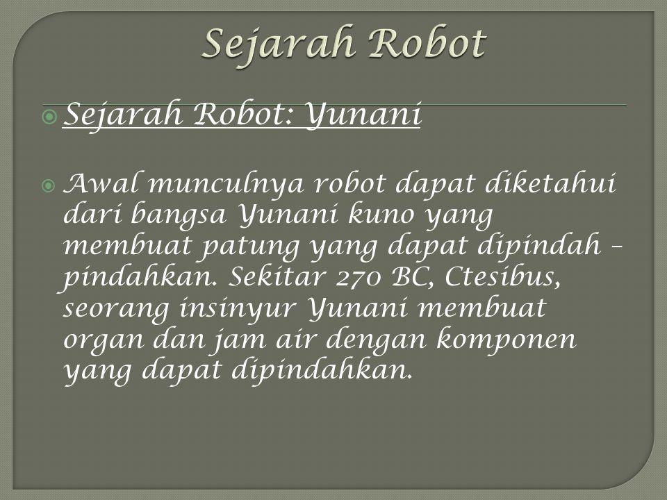  Sejarah Robot: Yunani  Awal munculnya robot dapat diketahui dari bangsa Yunani kuno yang membuat patung yang dapat dipindah – pindahkan.