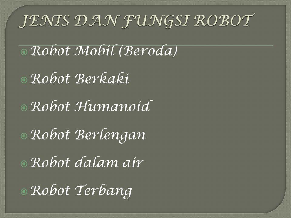  Robot Mobil (Beroda)  Robot Berkaki  Robot Humanoid  Robot Berlengan  Robot dalam air  Robot Terbang
