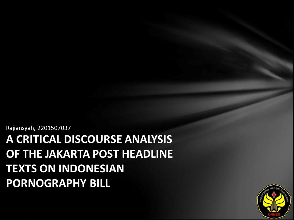 Rajiansyah, 2201507037 A CRITICAL DISCOURSE ANALYSIS OF THE JAKARTA POST HEADLINE TEXTS ON INDONESIAN PORNOGRAPHY BILL
