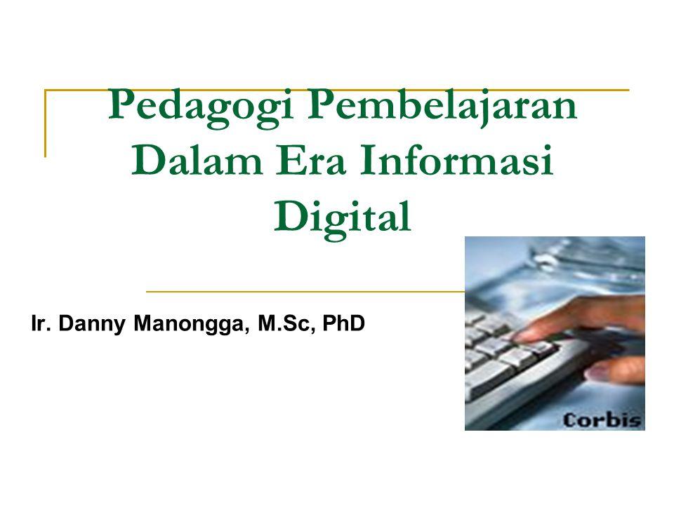 Pedagogi Pembelajaran Dalam Era Informasi Digital Ir. Danny Manongga, M.Sc, PhD