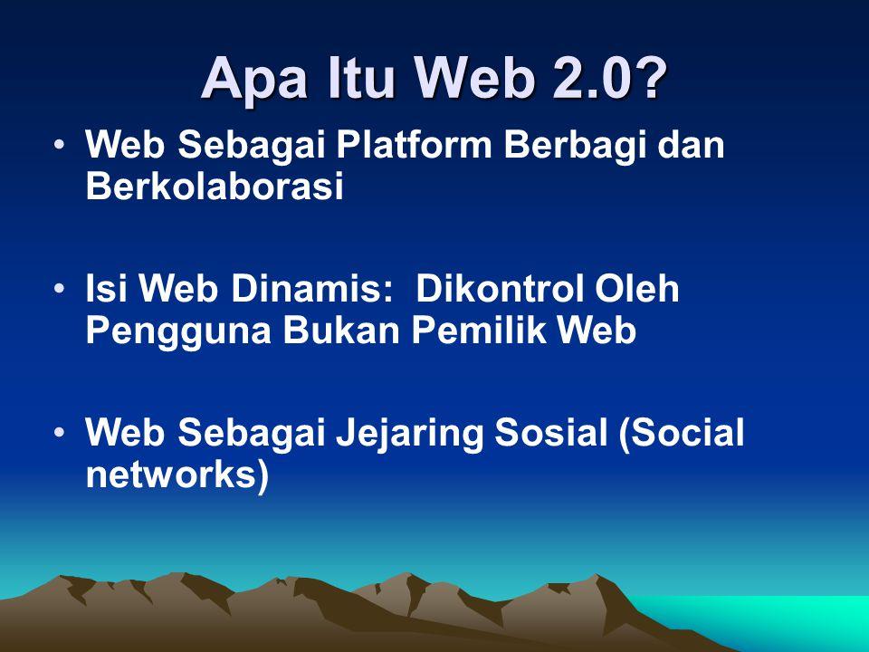 Apa Itu Web 2.0? Web Sebagai Platform Berbagi dan Berkolaborasi Isi Web Dinamis: Dikontrol Oleh Pengguna Bukan Pemilik Web Web Sebagai Jejaring Sosial