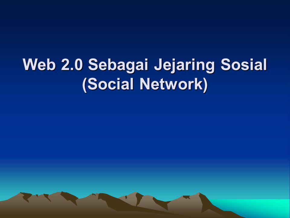 Web 2.0 Sebagai Jejaring Sosial (Social Network)
