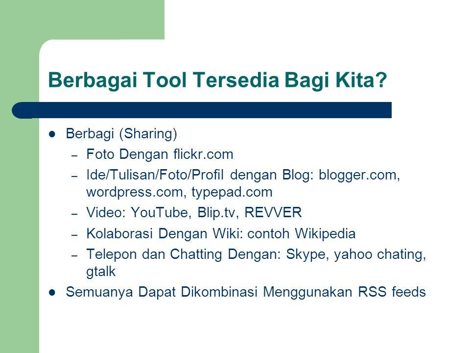 Berbagai Tool Tersedia Bagi Kita? Berbagi (Sharing) – Foto Dengan flickr.com – Ide/Tulisan/Foto/Profil dengan Blog: blogger.com, wordpress.com, typepa