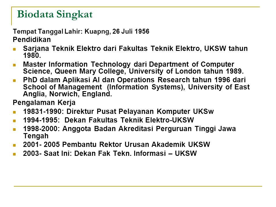 Biodata Singkat Tempat Tanggal Lahir: Kuapng, 26 Juli 1956 Pendidikan Sarjana Teknik Elektro dari Fakultas Teknik Elektro, UKSW tahun 1980. Master Inf