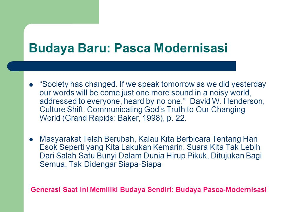 "Budaya Baru: Pasca Modernisasi ""Society has changed. If we speak tomorrow as we did yesterday our words will be come just one more sound in a noisy wo"