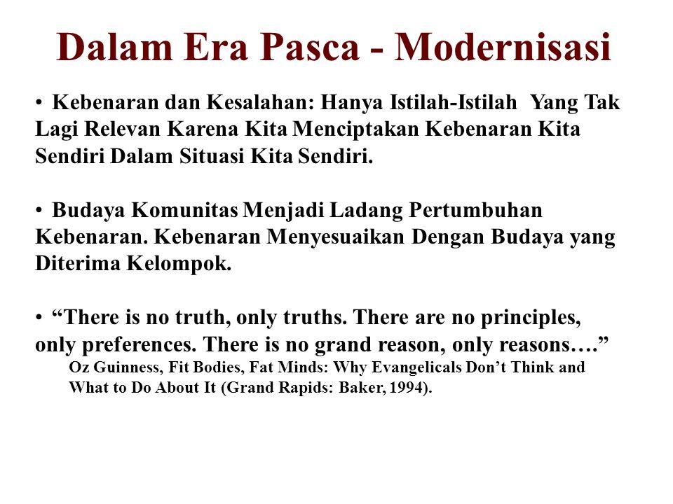 Dalam Era Pasca - Modernisasi Kebenaran dan Kesalahan: Hanya Istilah-Istilah Yang Tak Lagi Relevan Karena Kita Menciptakan Kebenaran Kita Sendiri Dala