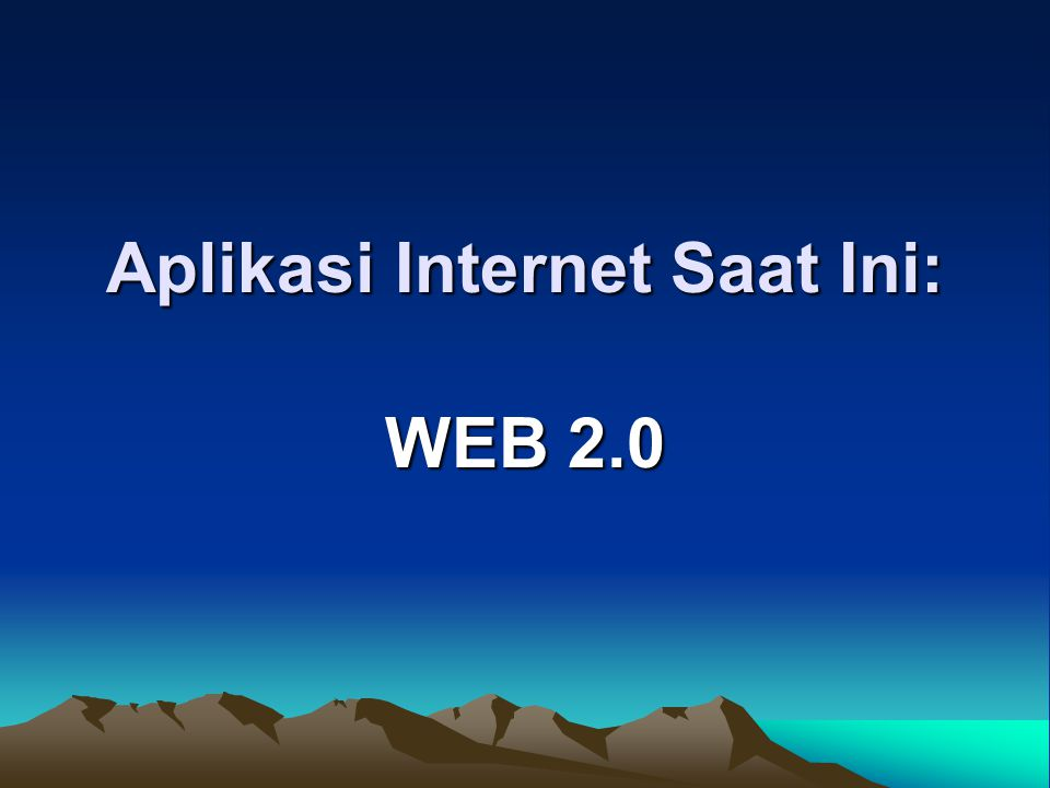 Aplikasi Internet Saat Ini: WEB 2.0