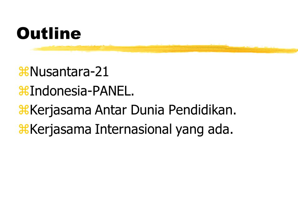 Outline zNusantara-21 zIndonesia-PANEL. zKerjasama Antar Dunia Pendidikan.