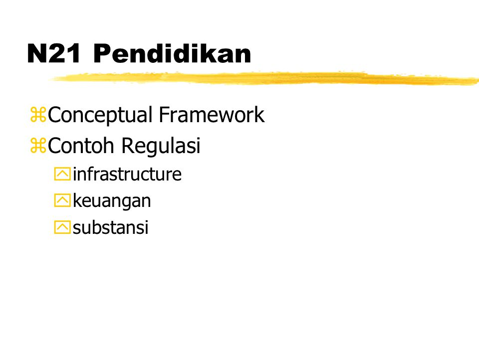 N21 Pendidikan zConceptual Framework zContoh Regulasi yinfrastructure ykeuangan ysubstansi