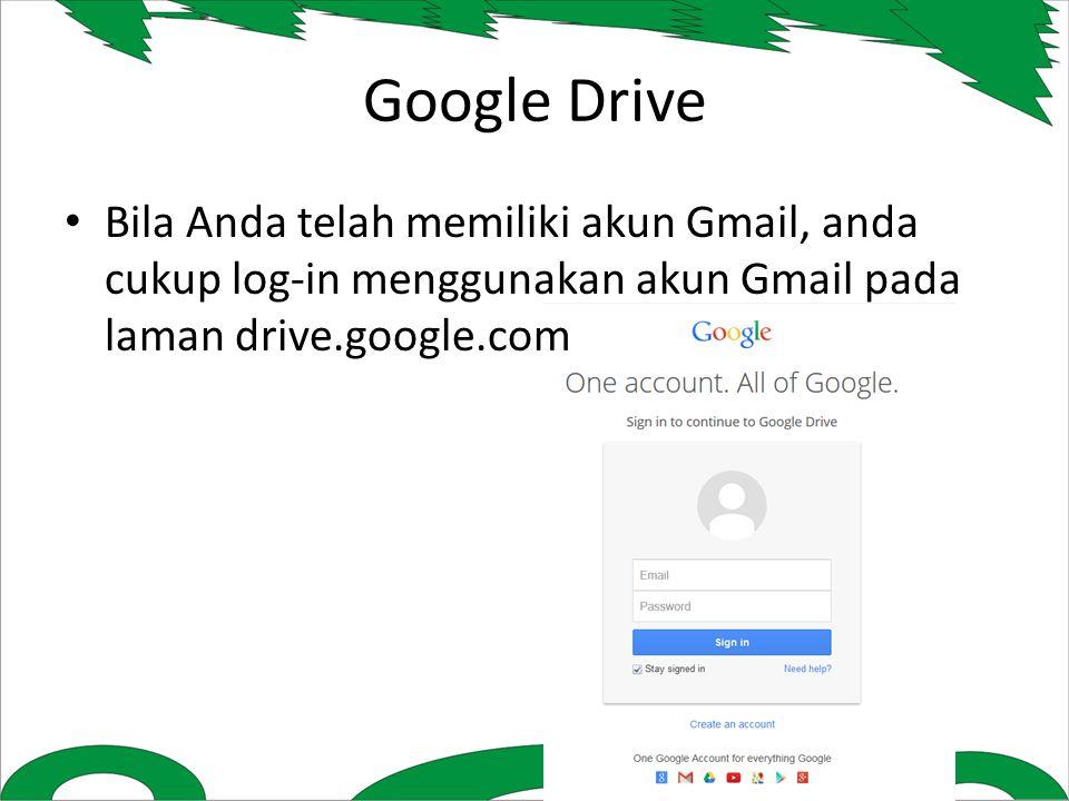 Google Drive Bila Anda telah memiliki akun Gmail, anda cukup log-in menggunakan akun Gmail pada laman drive.google.com