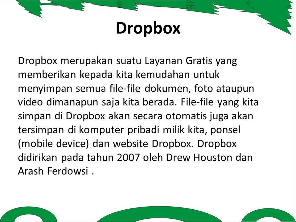 Dropbox Dropbox merupakan suatu Layanan Gratis yang memberikan kepada kita kemudahan untuk menyimpan semua file-file dokumen, foto ataupun video dimanapun saja kita berada.