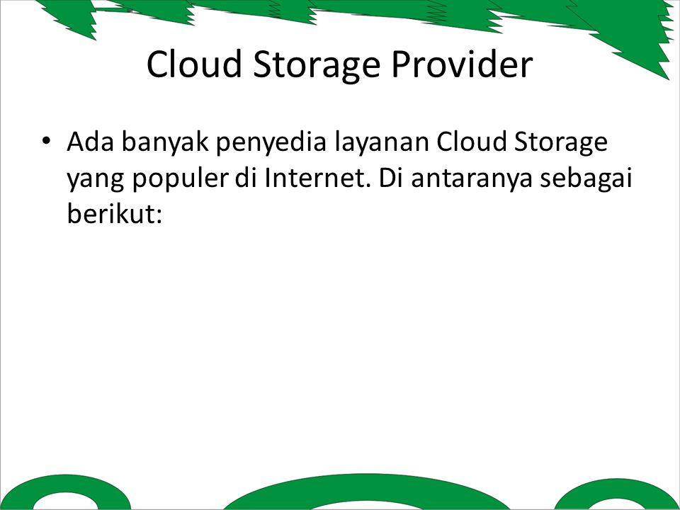 Cloud Storage Provider Ada banyak penyedia layanan Cloud Storage yang populer di Internet.