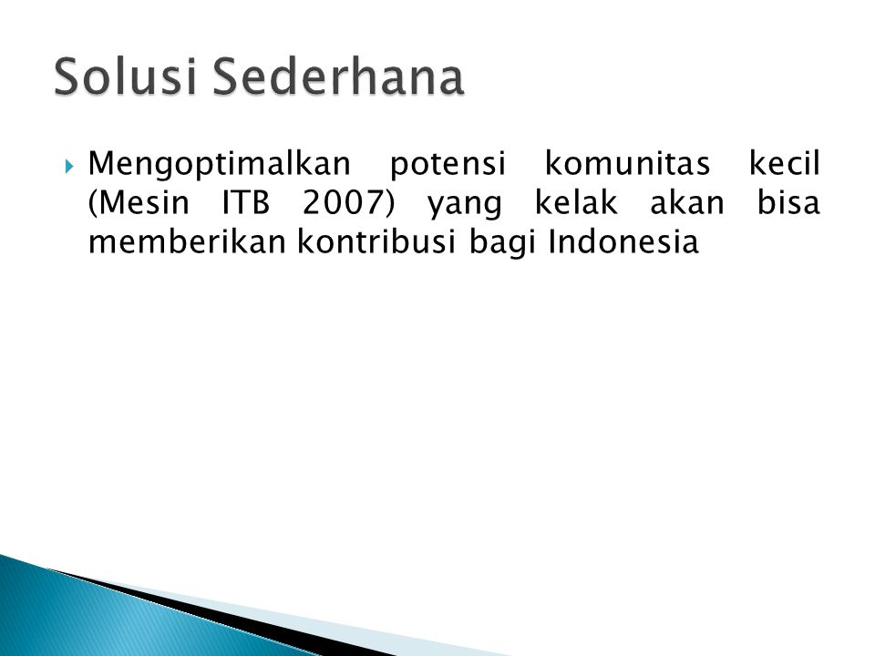  Mengoptimalkan potensi komunitas kecil (Mesin ITB 2007) yang kelak akan bisa memberikan kontribusi bagi Indonesia