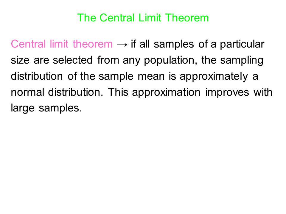 The Central Limit Theorem Central limit theorem → if all samples of a particular size are selected from any population, the sampling distribution of t