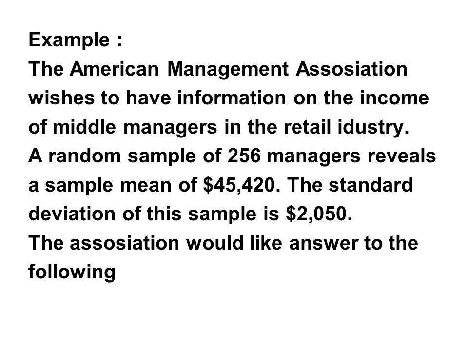 Example : The American Management Assosiation wishes to have information on the income of middle managers in the retail idustry.