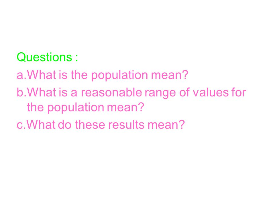 Questions : a.What is the population mean.