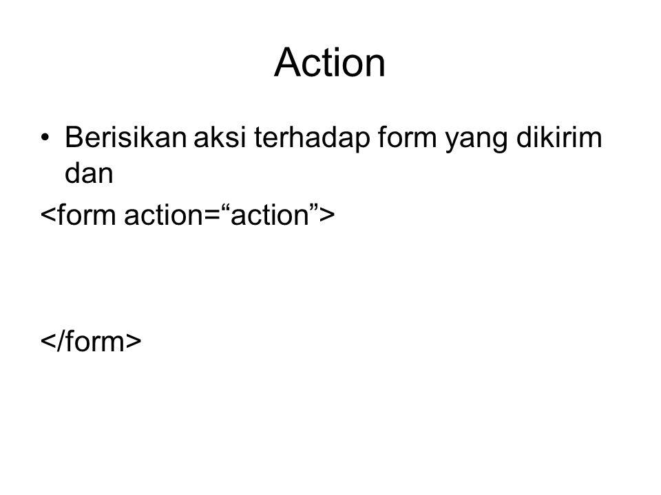 Method Berisikan metode form melakukan proses pengiriman (GET/POST)