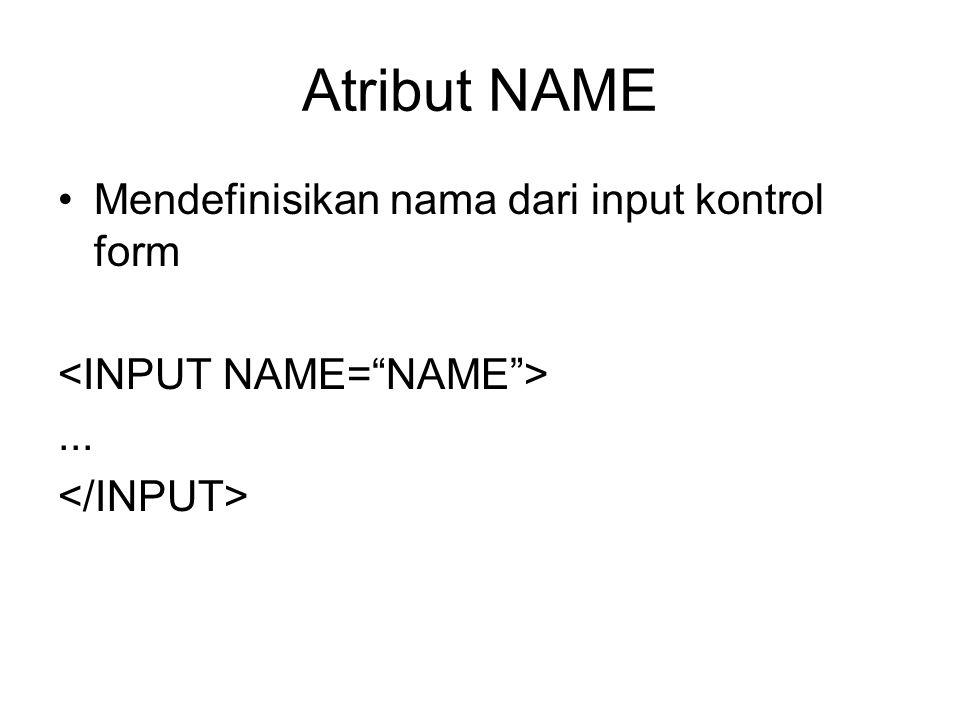 Atribut NAME Mendefinisikan nama dari input kontrol form...