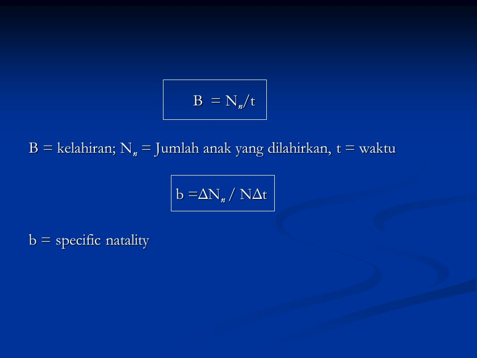 B = N n /t B = N n /t B = kelahiran; N n = Jumlah anak yang dilahirkan, t = waktu b =ΔN n / NΔt b =ΔN n / NΔt b = specific natality