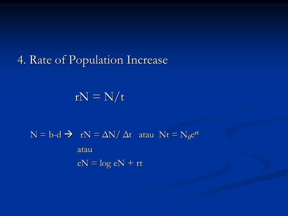 4. Rate of Population Increase rN = N/t rN = N/t N = b-d  rN = ΔN/ Δt atau Nt = N 0 e rt N = b-d  rN = ΔN/ Δt atau Nt = N 0 e rt atau atau eN = log