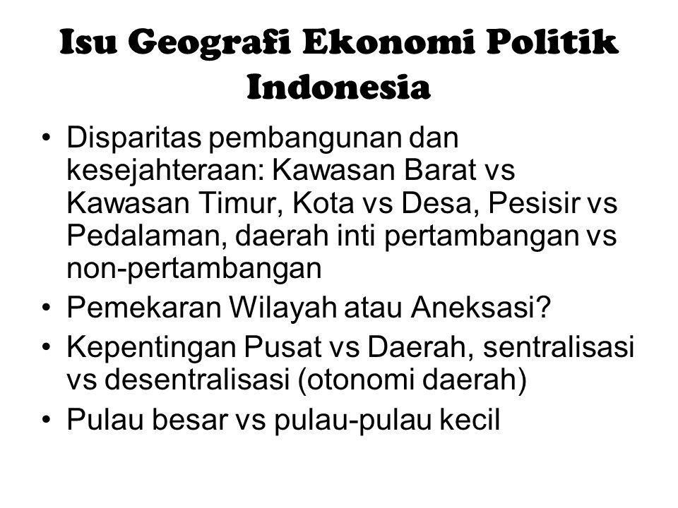 Isu Geografi Ekonomi Politik Indonesia Disparitas pembangunan dan kesejahteraan: Kawasan Barat vs Kawasan Timur, Kota vs Desa, Pesisir vs Pedalaman, d