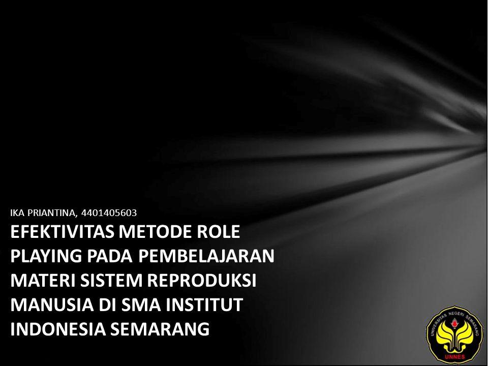 IKA PRIANTINA, 4401405603 EFEKTIVITAS METODE ROLE PLAYING PADA PEMBELAJARAN MATERI SISTEM REPRODUKSI MANUSIA DI SMA INSTITUT INDONESIA SEMARANG