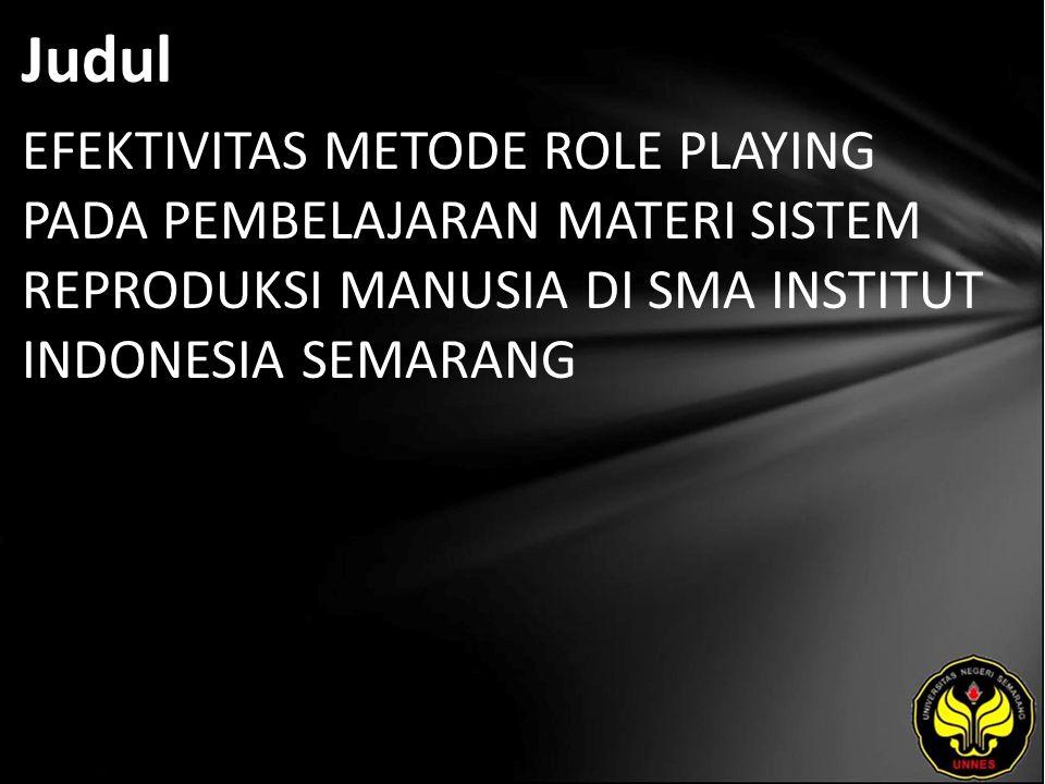 Judul EFEKTIVITAS METODE ROLE PLAYING PADA PEMBELAJARAN MATERI SISTEM REPRODUKSI MANUSIA DI SMA INSTITUT INDONESIA SEMARANG