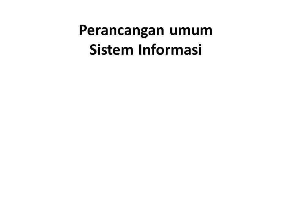 Desain secara umum Mengidentifikasikan komponen-komponen sistim informasi yang akan didesain secara rinci.
